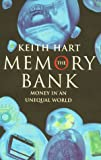 The Memory Bank: Money in an Unequal World. (1861972083) by Hart, Keith.