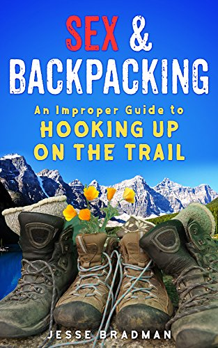 Sex & Backpacking - An Improper Guide to Hooking Up on the Trail (Outdoor Sex compare prices)