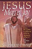 Jesus, Man of Joy (0736900462) by Sherwood Eliot Wirt