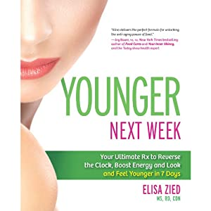 Younger Next Week: Your Ultimate Rx to Reverse the Clock, Boost Energy and Look and Feel Younger in 7 Days | [Elisa Zied]