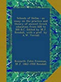 Schools of Hellas : an essay on the practice and theory of ancient Greek education from 600 to 300 B.C. Edited by M.J. Rendall, with a pref. by A.W. Verrall