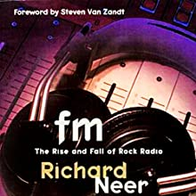 FM: The Rise and Fall of Rock Radio (       UNABRIDGED) by Richard Neer Narrated by Peter Larkin