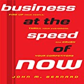 Business at the Speed of Now: Fire Up Your People, Thrill Your Customers, and Crush Your Competitors | [John M Bernard]