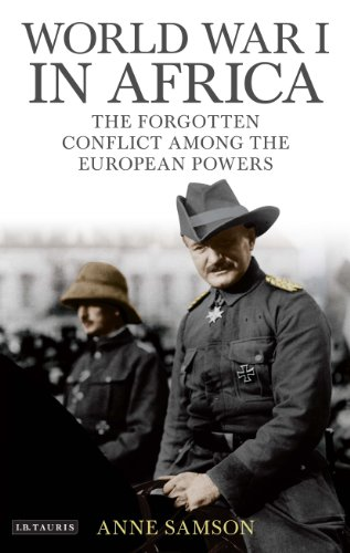 World War I in Africa: The Forgotten Conflict Among the European Powers (International Library of Twentieth Century History)