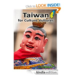 Taiwan for Culture Vultures: Taiwan's Historical, Religious, Artistic And Architectural Highlights
