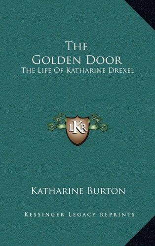 The Golden Door: The Life of Katharine Drexel