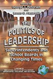 The Politics of Leadership: Superintendents and School Boards in Changing Times (Educational Policy in the 21st Century) (Educational Policy in the 21st Century)