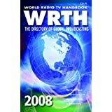 World Radio TV Handbook 2008: The Directory of Global Broadcasting