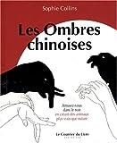 echange, troc Sophie Collins - Les Ombres Chinoises : Amusez-vous dans le noir en créant des animaux plus vrais que nature