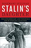Stalin's Daughter: The Extraordinary And Tumultuous Life Of Svetl