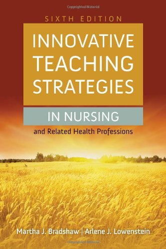 Innovative Teaching Strategies In Nursing And Related Health Professions (Bradshaw, Innovative Teaching Strategies In Nursing And Related Health Professions)