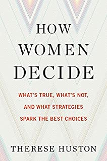 Book Cover: How Women Decide: What's True, What's Not, and What Strategies Spark the Best Choices