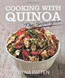 Rena Patten Cooking with Quinoa: The Supergrain