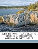 img - for Old Testament and semitic studies in memory of William Rainey Harper Volume 1 book / textbook / text book