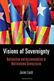 img - for Visions of Sovereignty: Nationalism and Accommodation in Multinational Democracies (National and Ethnic Conflict in the 21st Century) book / textbook / text book