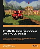 CryENGINE Game Programming with C++, C#, and Lua