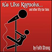 It's Like Karaoke and Other Titty Bar Tales | [Faith Streng]