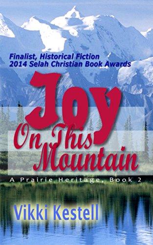 Vikki Kestell - Joy on This Mountain (A Prairie Heritage, Book 2)