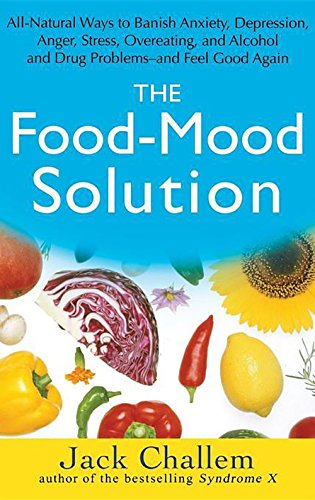 The Food-Mood Solution: All-Natural Ways to Banish Anxiety, Depression, Anger, Stress, Overeating, and Alcohol and Drug Problems--and Feel Good Again (Depression Food compare prices)