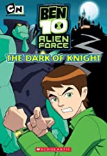Chapter Book #3: The Dark Of Knight (Ben 10 Alien Force)