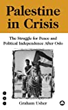 Graham Usher Palestine in Crisis: The Struggle For Peace and Political Independence After Oslo (Transnational Institute)