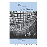 The Birth of the Museum: History, Theory, Politics (Culture: Policy and Politics)by Tony Bennett