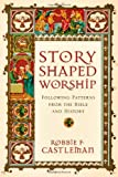 Story-Shaped Worship: Following Patterns from the Bible and History