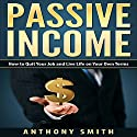 Passive Income: How to Quit Your Job and Live Life on Your Own Terms Audiobook by Anthony Smith Narrated by Mike Norgaard