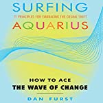 Surfing Aquarius: How to Ace the Wave of Change | Dan Furst