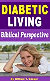 Diabetic Living: Diabetes Without Drugs, Diabetes Meal Plans and Natural Remedies from a Biblical Perspective