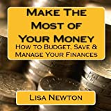 img - for Make the Most of Your Money: How to Budget, Save and Manage Your Finances book / textbook / text book