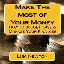 Make the Most of Your Money: How to Budget, Save and Manage Your Finances (       UNABRIDGED) by Lisa Newton Narrated by Lisa Newton