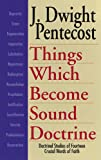 Things Which Become Sound Doctrine: Doctrinal Studies of Fourteen Crucial Words of Faith (0825434521) by Pentecost, J. Dwight