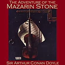 The Adventure of the Mazarin Stone: A Sherlock Holmes Mystery (       UNABRIDGED) by Arthur Conan Doyle Narrated by Cathy Dobson