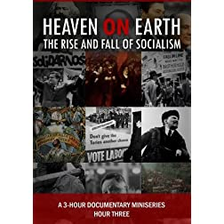 Heaven on Earth: The Rise and Fall of Socialism - HOUR THREE