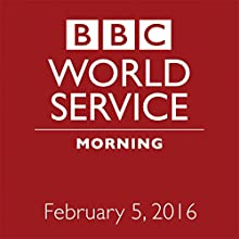 February 05, 2016: Morning Other by  BBC Newshour Narrated by Owen Bennett-Jones, Lyse Doucet, Robin Lustig, Razia Iqbal, James Coomarasamy, Julian Marshall