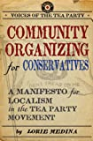 Community Organizing for Conservatives: A Manifesto for Localism in the Tea Party Movement (Voices of the Tea Party)