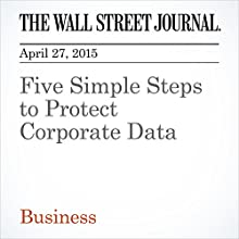 Five Simple Steps to Protect Corporate Data (       UNABRIDGED) by Danny Yadron Narrated by Ken Borgers