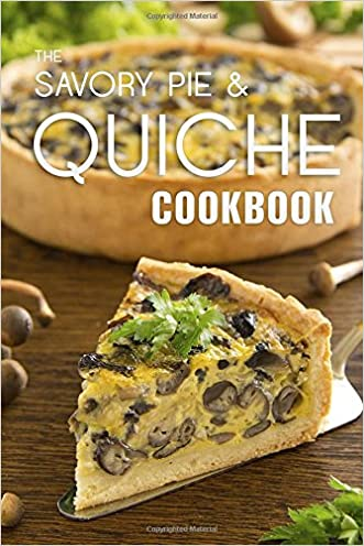 The Savory Pie & Quiche Cookbook: The 50 Most Delicious Savory Pie & Quiche Recipes written by Julie Hatfield