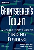 Grantseeker's Toolkit: A Comprehensive Guide to Finding Funding (Wiley Nonprofit Law, Finance, and Management)