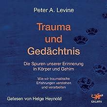 Trauma und Gedächtnis: Die Spuren unserer Erinnerung in Körper und Gehirn Hörbuch von Peter A. Levine Gesprochen von: Helge Heynold