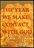 THE YEAR WE MAKE CONTACT WITH GOD: The dead have risen