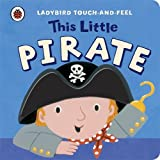 Lucy Lyes This Little Pirate: Ladybird Touch and Feel (Ladybird Touch & Feel)