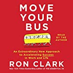 Move Your Bus: An Extraordinary New Approach to Accelerating Success in Work and Life | Ron Clark