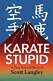Karate Stupid: A True Story of Survival (English Edition)