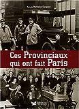 echange, troc Nathalie Dargent - Ces Provinciaux qui ont fait Paris