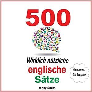 500 Wirklich Nützliche Englische Sätze. (Die komplette Reihe) [500 Really Useful English Sentences (The Complete Series)] Hörbuch