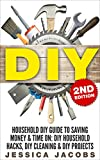 DIY 2nd Edition: Household DIY Guide to Saving Money & Time On: DIY Household Hacks, DIY Cleaning, & DIY Projects (Do It Yourself Books, DIY Hacks, Do ... Cleaning and Organizing, DIY Tips Book 1)