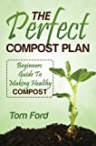 img - for The Perfect Compost Plan: Simple Guide To Making Healthy Compost book / textbook / text book