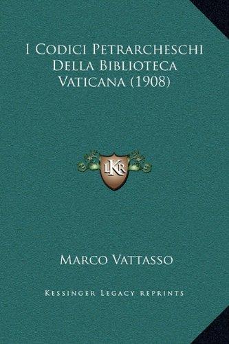 I Codici Petrarcheschi Della Biblioteca Vaticana (1908)
